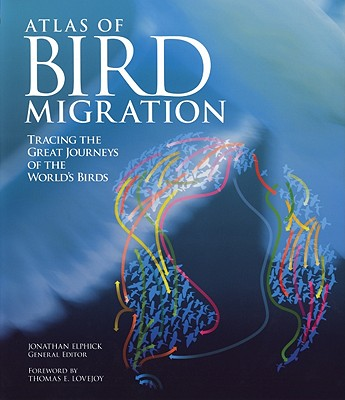 Atlas of Bird Migration By Elphick, Jonathan (EDT)/ Lovejoy, Thomas E. (FRW)