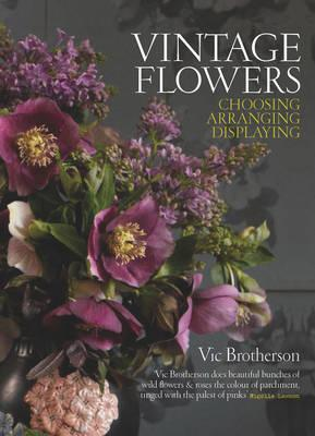 Vintage Flowers By Brotherson, Vic/ Gratwicke, Catherine (PHT)